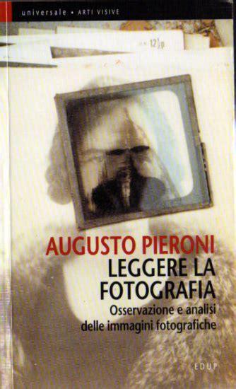 leggere la fotografia osservazione augusto pieroni leggere la fotografia