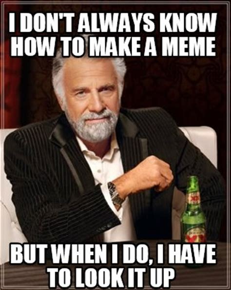 How Make A Meme - meme creator i don t always know how to make a meme but