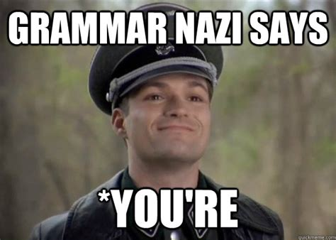Grammar Nazi Meme - grammar nazi says you re misc quickmeme