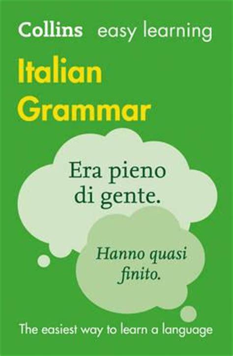 collins easy learning italian grammar by collins uk easy learning italian grammar collins dictionaries 9780007367801