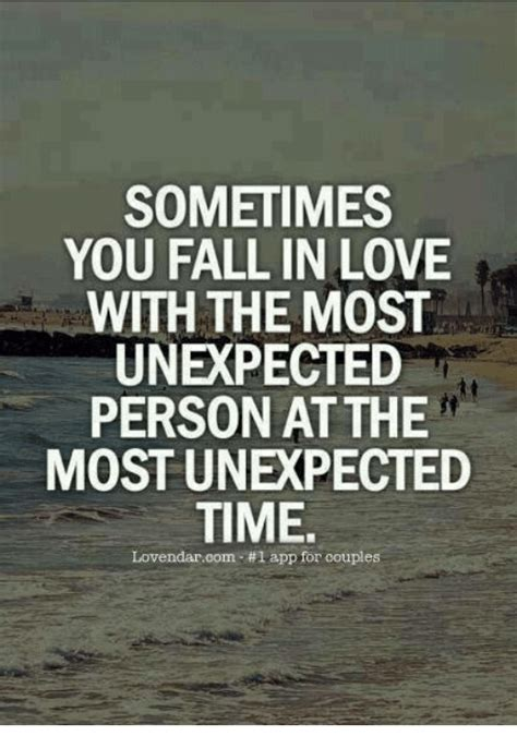 Falling In Love Memes - sometimes you fall in love with the most unexpected person