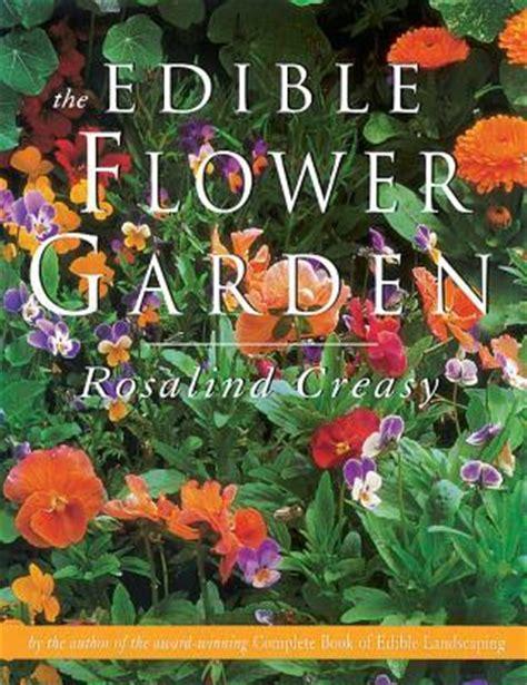 edible flower garden edible flower garden rosalind creasy 9789625932934