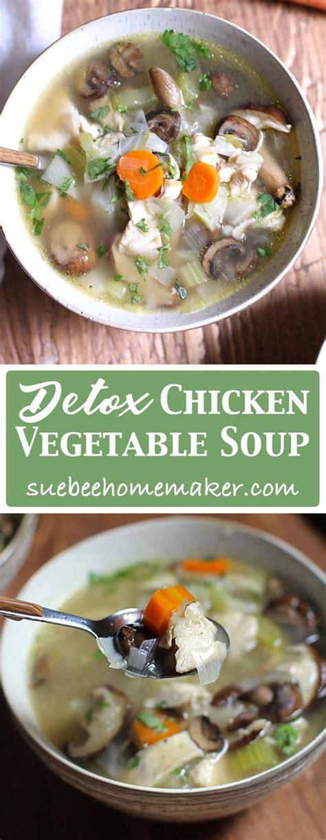 Vegetable Soup Recipes For Detox Diet by Detox Chicken Vegetable Soup Suebee Homemaker