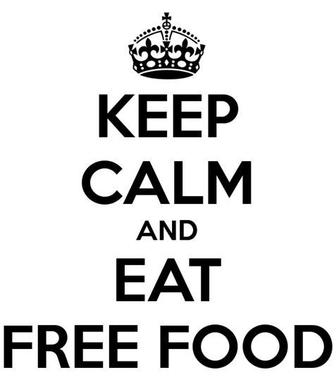 free food keep calm and eat free food poster keep calm o matic