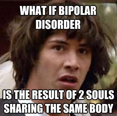 Bipolar Meme - 32 best images about bi polar memes on pinterest anxiety