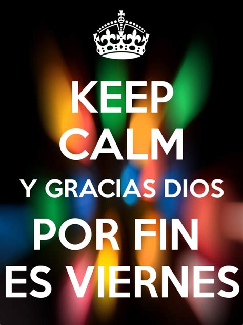 imagenes gracias a dios es viernes keep calm y gracias dios por fin es viernes poster