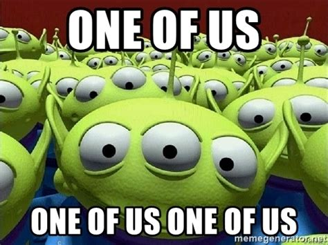 One Of Us Meme - one of us one of us one of us toy story aliens claw