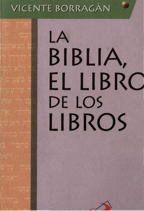 libro una biblia the la biblia el libro de los libros de vicente borrag 225 n