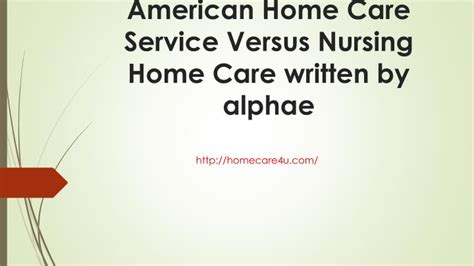 ppt american home care service versus nursing home care