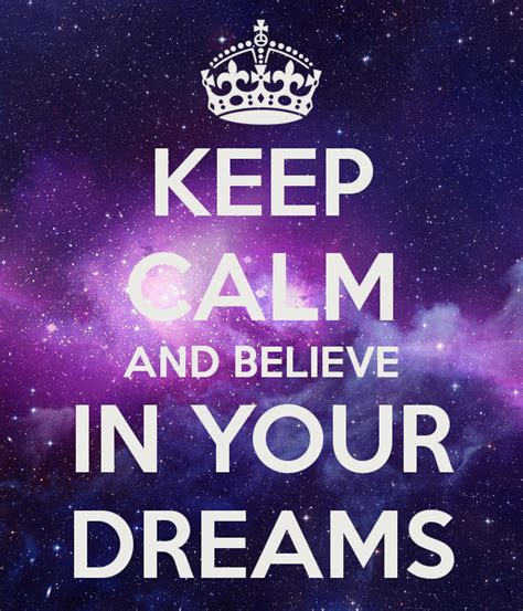 how to your to be calm in keep calm and believe in your dreams poster missloutie keep calm o matic