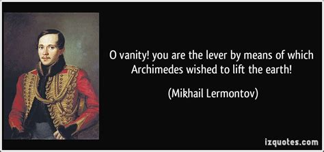 What Vanity Means by O Vanity You Are The Lever By Means Of Which Archimedes Wished To Lift The Earth