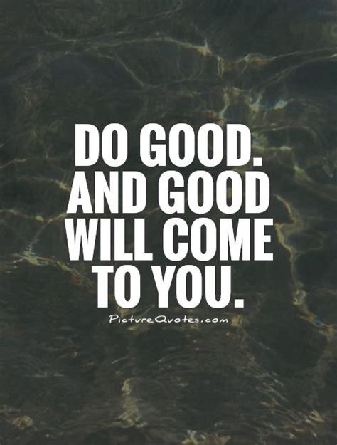What You Do In The Will Come To Light by Do And Will Come To You Picture Quotes