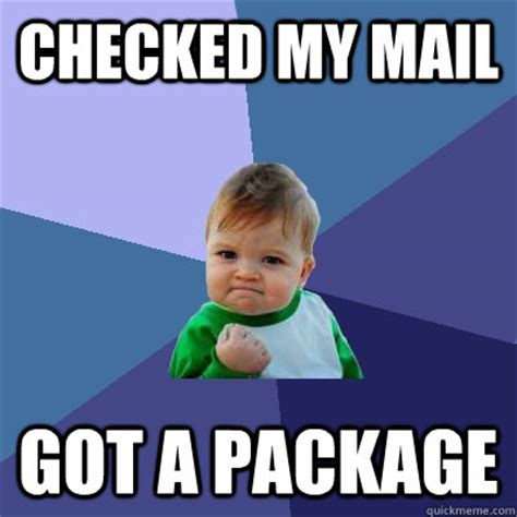 Mail Meme - checked my mail got a package success kid quickmeme