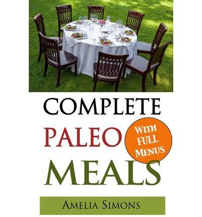 paleo comfort foods cookbook complete paleo meals amelia simons 9781493773572
