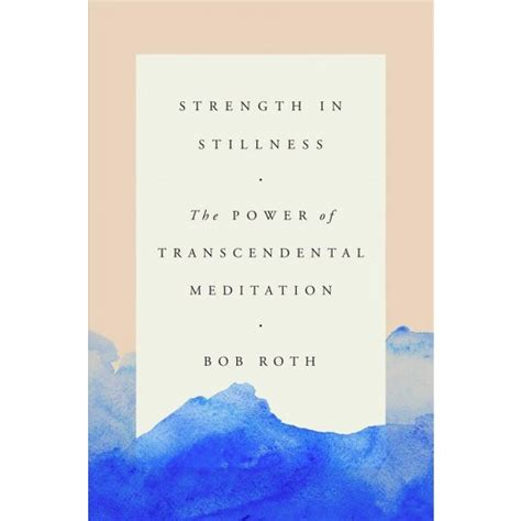 strength in stillness the power of transcendental meditation books strength in stillness the power of transcendental
