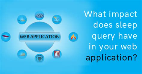 What Does Impact On A Application What Impact Does Sleep Query In Your Web Application