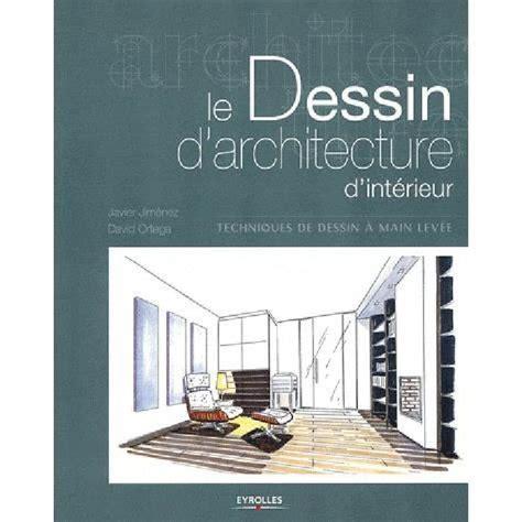 le dessin d architecture d int 233 rieur achat vente livre