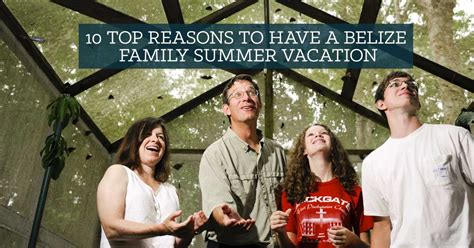 Top 10 Reasons To A This Summer by 10 Top Reasons To A Belize Family Summer Vacation