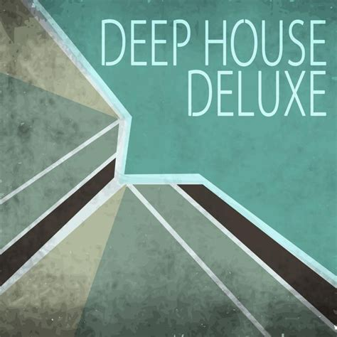 deep house artists deep house deluxe various artists download and listen to the album