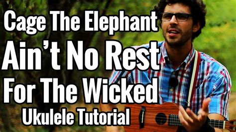 aint no rest for the wicked cage the elephant ain t no rest for the wicked ukulele