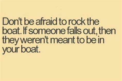 don t you rock my boat don t be afraid to rock the boat if someone falls out