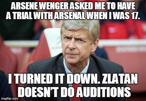 Zlatan Memes - zlatan ibrahimovic meme arsenewenger auditions