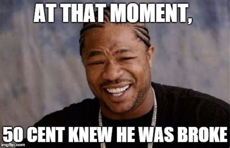 Broke Meme - yo dawg heard you meme imgflip