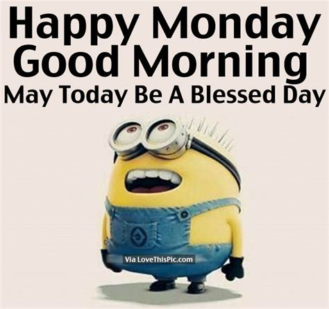 happy monday good morning may today be a blessed day