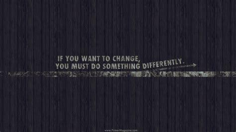 chagne wallpaper motivational wallpaper creating change in our lives primer
