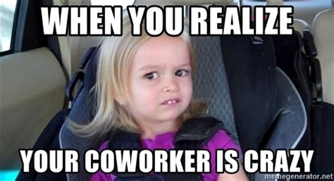 Crazy Coworker Meme - crazy co worker meme images reverse search