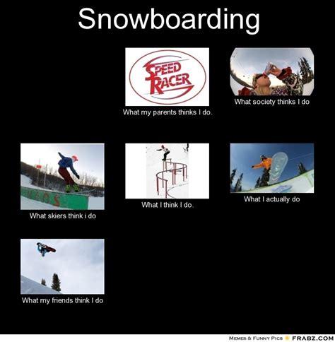 Snowboarding Memes - snowboarding meme generator what i do