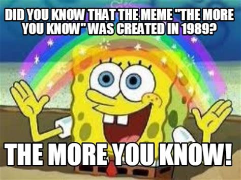 The More You Know Meme - meme creator did you know that the meme quot the more you