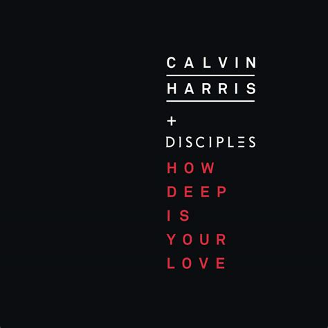 calvin harris and disciples how deep is your love calvin harris and disciples how deep is your love