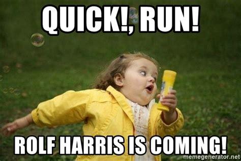 Rolf Meme - quick run rolf harris is coming little girl running away meme generator
