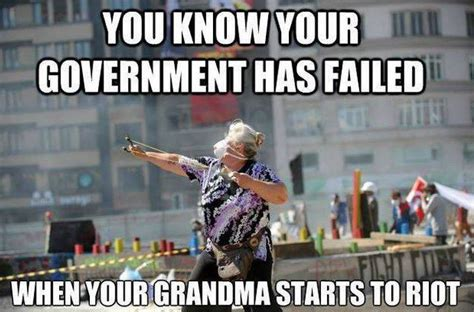 Riot Meme - you know your government has failed when weknowmemes