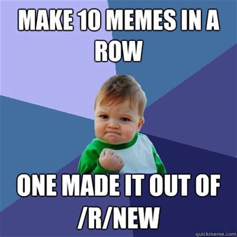 Make A Quick Meme - make 10 memes in a row one made it out of r new success