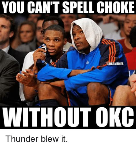 You Blew It Meme - you can t spell choke without okc thunder blew it nba