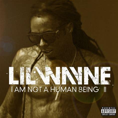 lil wayne ianahb lil wayne dropping quot i am not a human being ii