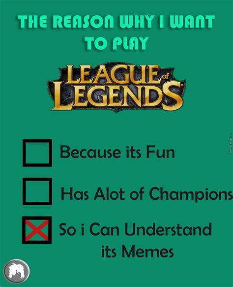 Meme And Lol - the reason i play league