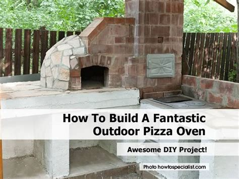 making a pizza oven backyard how to build a fantastic outdoor pizza oven