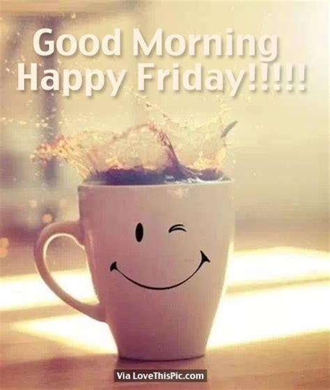 imagenes de good morning happy friday good morning happy friday pictures photos and images