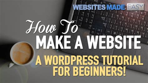 tutorial create website using wordpress how to properly make a website with wordpress beginners