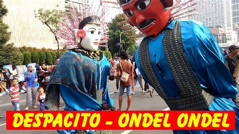 despacito versi indonesia ondel ondel joget lagu despacito versi indonesia youtube