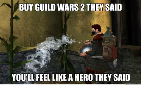 Guild Wars 2 Meme - buy guild wars 2 they said you ll feel like a hero they