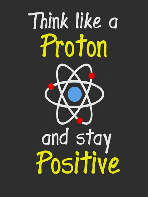 Are Protons Positive by Think Like A Proton Chemistry Jokes