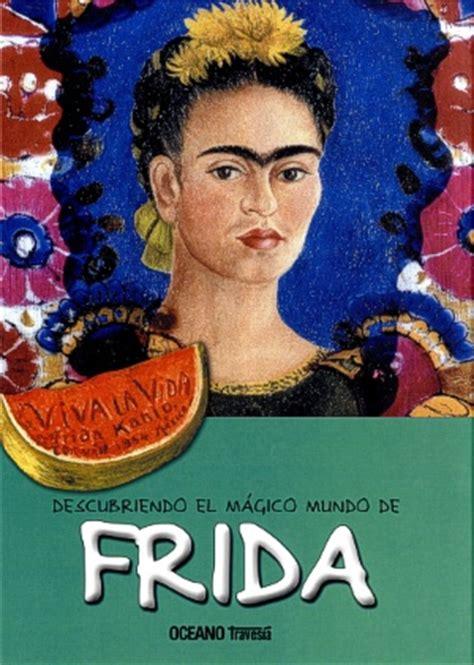 libro frida kahlo descubriendo el m 225 gico mundo de frida nueva edici 243 n oc 233 ano traves 237 a