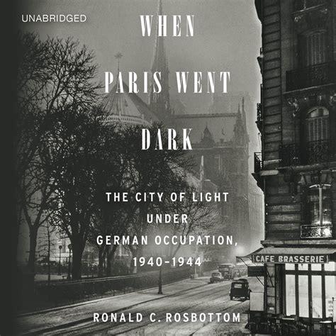 libro paris city of light when paris went dark audiobook listen instantly