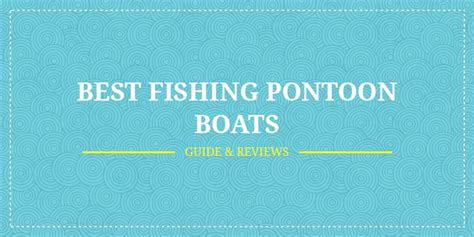 best pontoon boats review best fishing pontoon boats in 2018 guide reviews