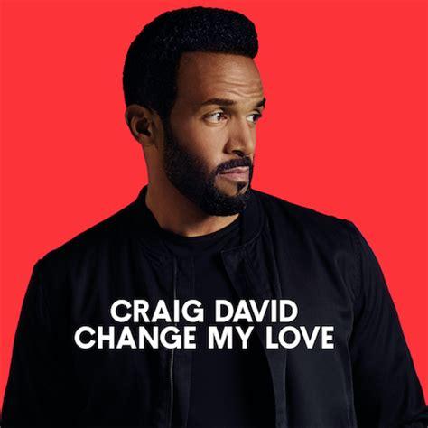 craig album craig david reveals new single change my from 1