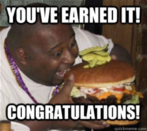 Funny Congratulations Meme - you ve earned it congratulations congratulations